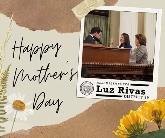 Assemblymember Luz Rivas  - Happy Mother's Day!