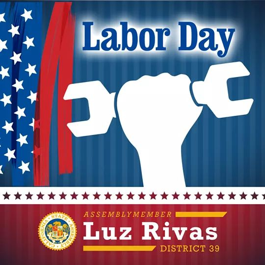 From Assemblymember Luz Rivas Desk - Happy Labor Day